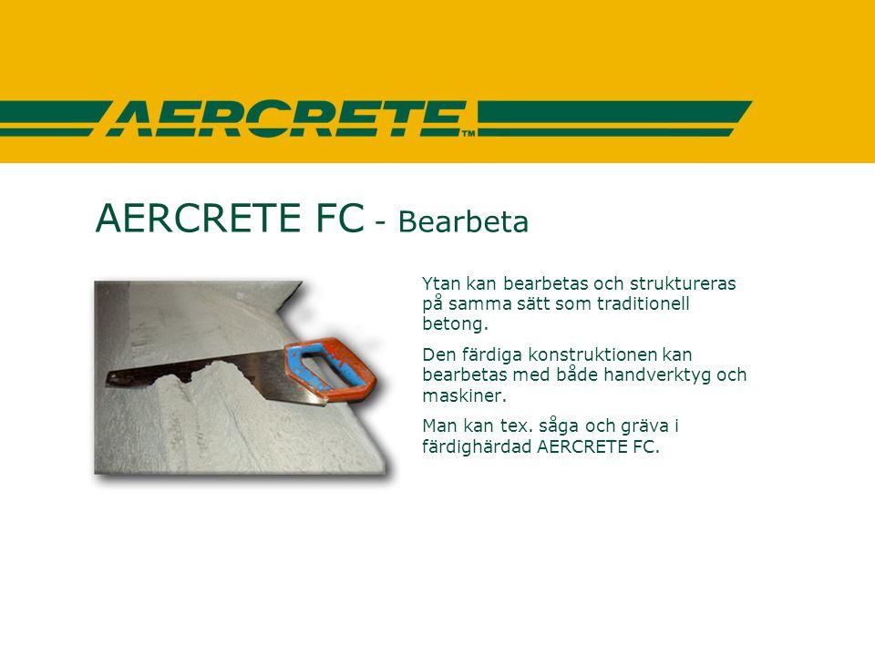 AERCRETE FC - Bearbeta Ytan kan bearbetas och struktureras på samma sätt som traditionell betong.