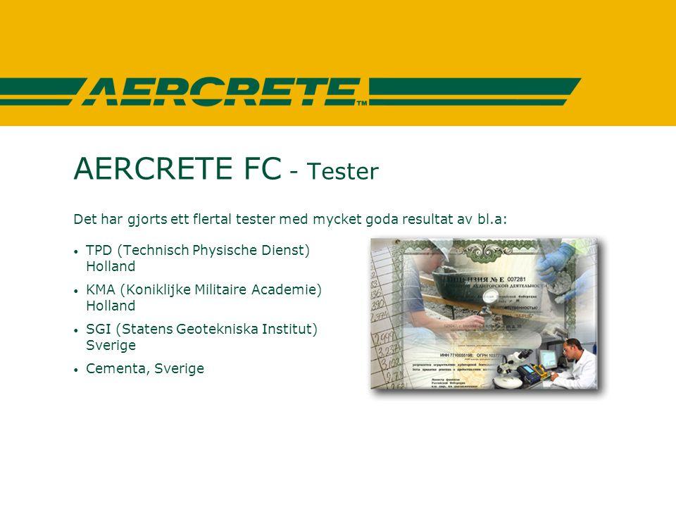 AERCRETE FC - Tester Det har gjorts ett flertal tester med mycket goda resultat av bl.a: TPD (Technisch Physische Dienst)