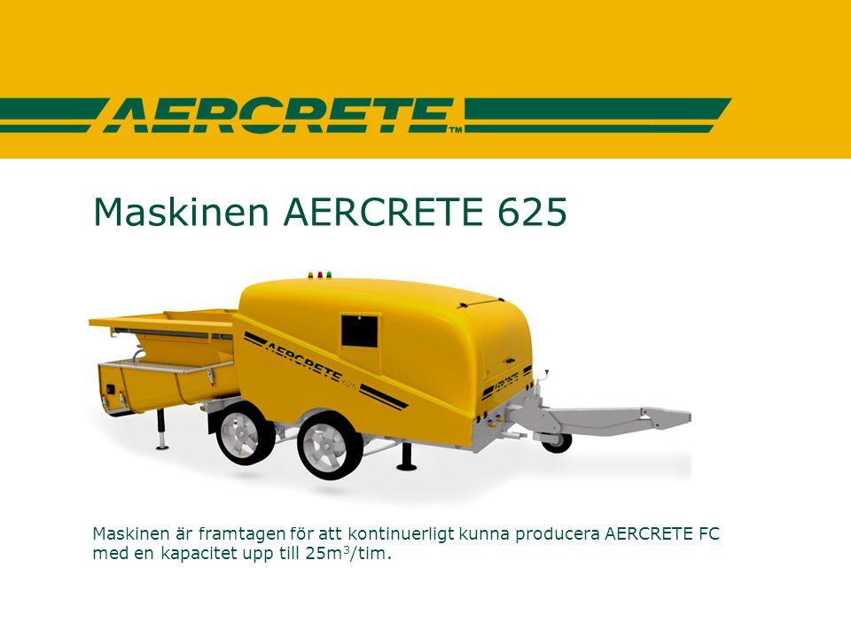 Maskinen AERCRETE 625 Maskinen är framtagen för att kontinuerligt kunna producera AERCRETE FC med en kapacitet upp till 25m3/tim.