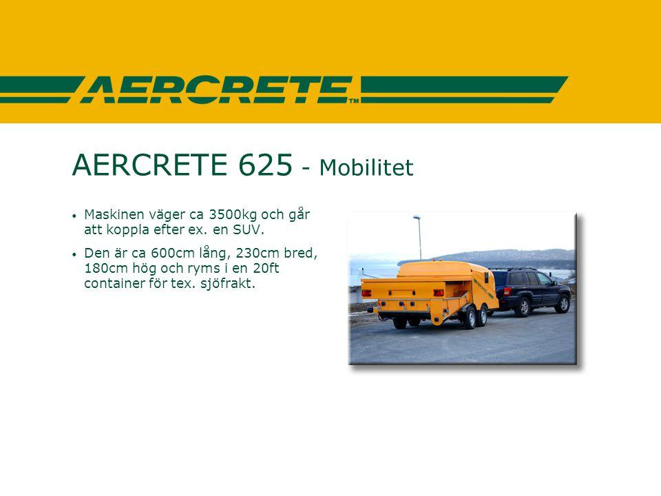 AERCRETE 625 - Mobilitet Maskinen väger ca 3500kg och går att koppla efter ex. en SUV.