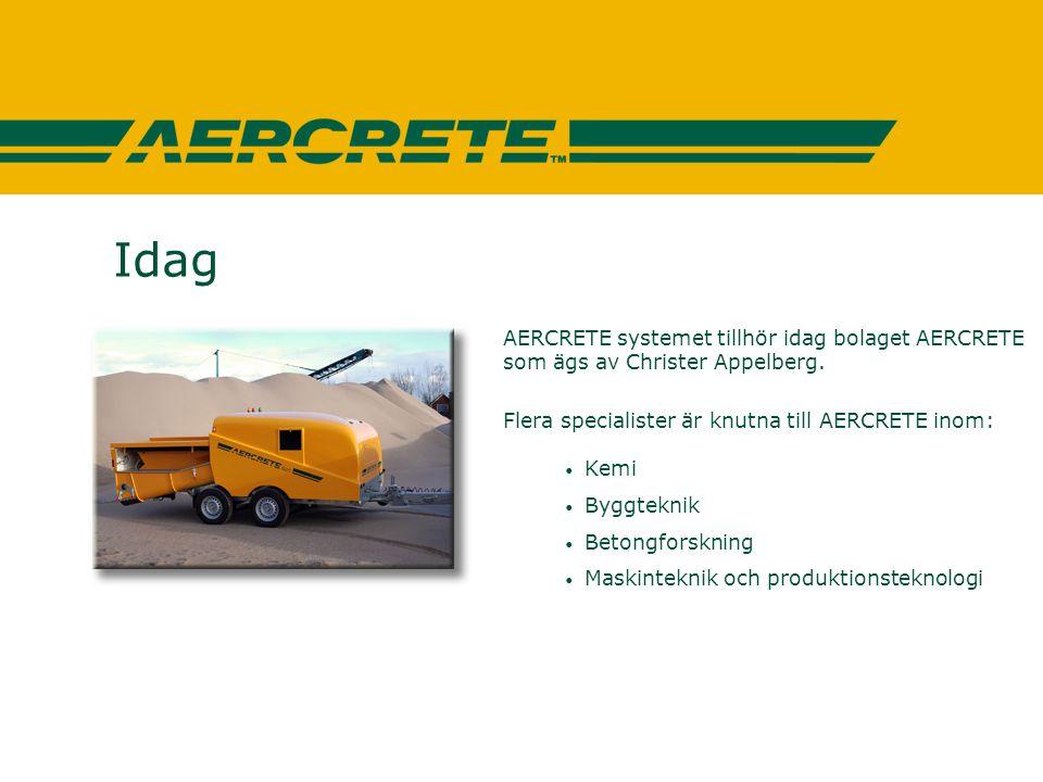 Idag AERCRETE systemet tillhör idag bolaget AERCRETE som ägs av Christer Appelberg. Flera specialister är knutna till AERCRETE inom: