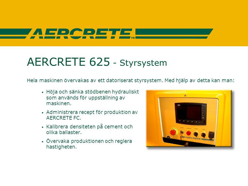 AERCRETE 625 - Styrsystem Hela maskinen övervakas av ett datoriserat styrsystem. Med hjälp av detta kan man: