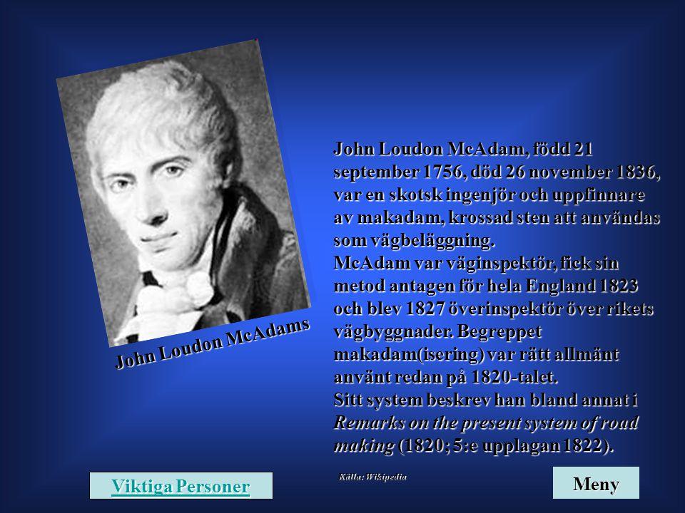 John Loudon McAdam, född 21 september 1756, död 26 november 1836, var en skotsk ingenjör och uppfinnare av makadam, krossad sten att användas som vägbeläggning.