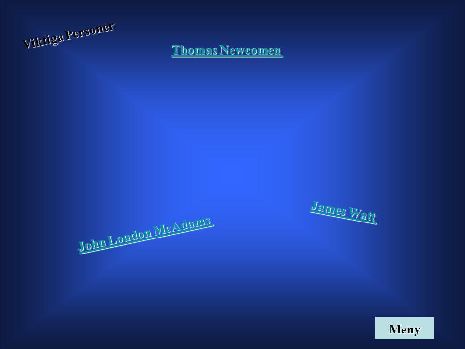 Viktiga Personer Thomas Newcomen James Watt John Loudon McAdams Meny
