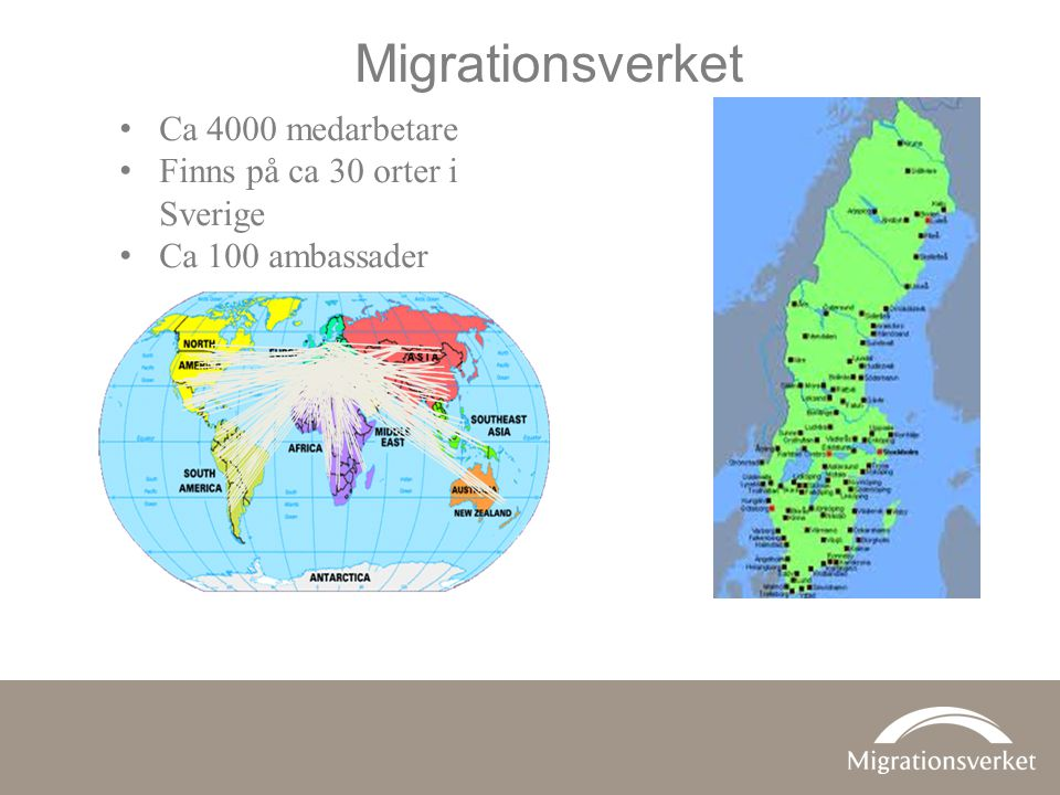 Migrationsverket Ca 4000 medarbetare Finns på ca 30 orter i Sverige Ca 100 ambassader