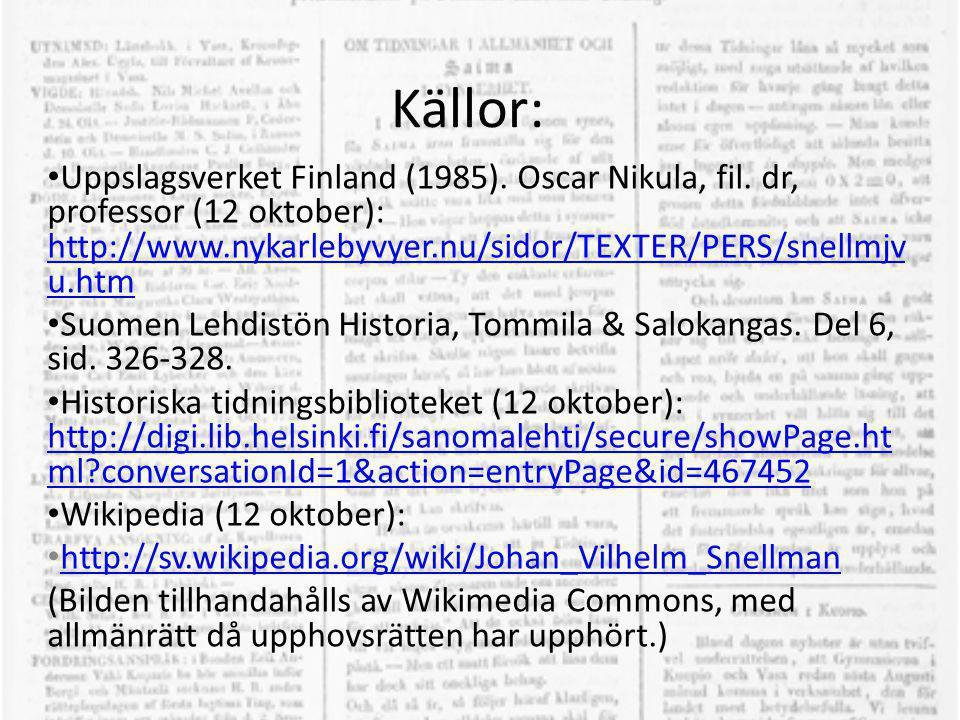Källor: Uppslagsverket Finland (1985). Oscar Nikula, fil. dr, professor (12 oktober): http://www.nykarlebyvyer.nu/sidor/TEXTER/PERS/snellmjvu.htm.