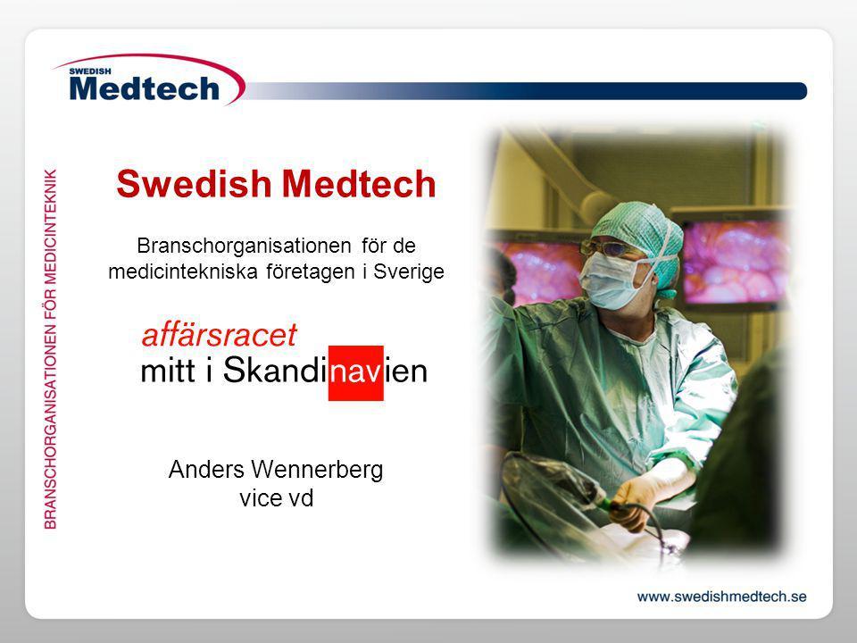 Swedish Medtech Branschorganisationen för de medicintekniska företagen i Sverige Anders Wennerberg vice vd