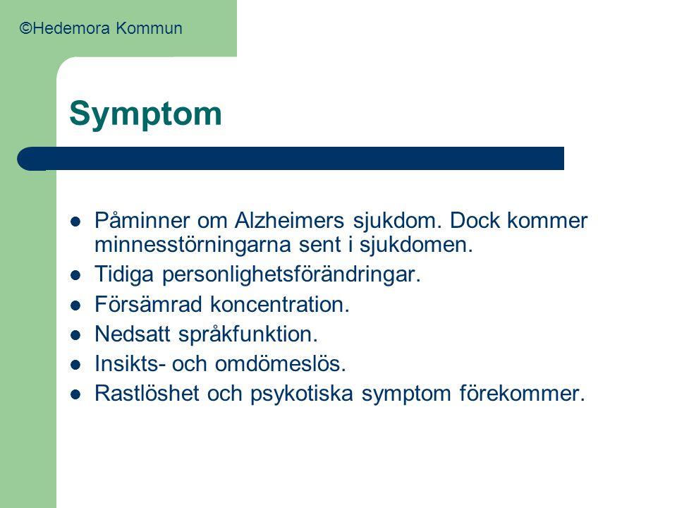 ©Hedemora Kommun Symptom. Påminner om Alzheimers sjukdom. Dock kommer minnesstörningarna sent i sjukdomen.