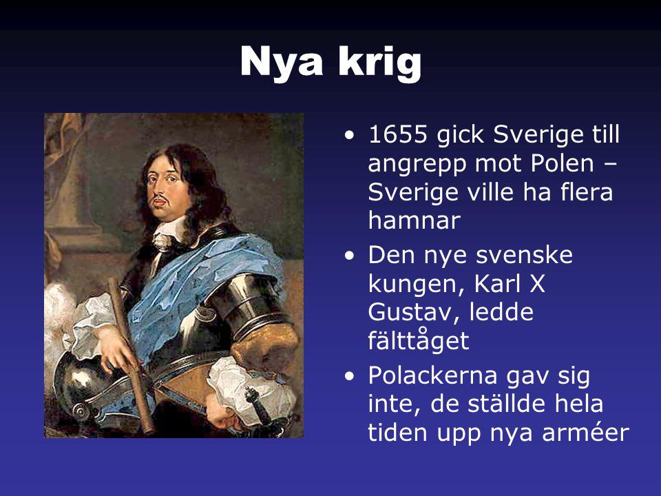 Nya krig 1655 gick Sverige till angrepp mot Polen – Sverige ville ha flera hamnar. Den nye svenske kungen, Karl X Gustav, ledde fälttåget.