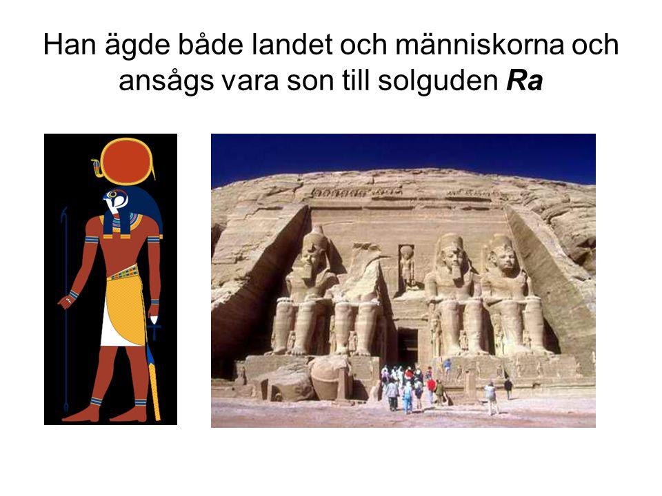 Han ägde både landet och människorna och ansågs vara son till solguden Ra