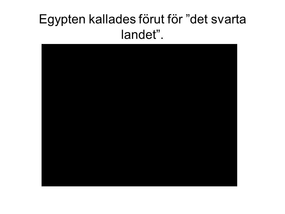 Egypten kallades förut för det svarta landet .
