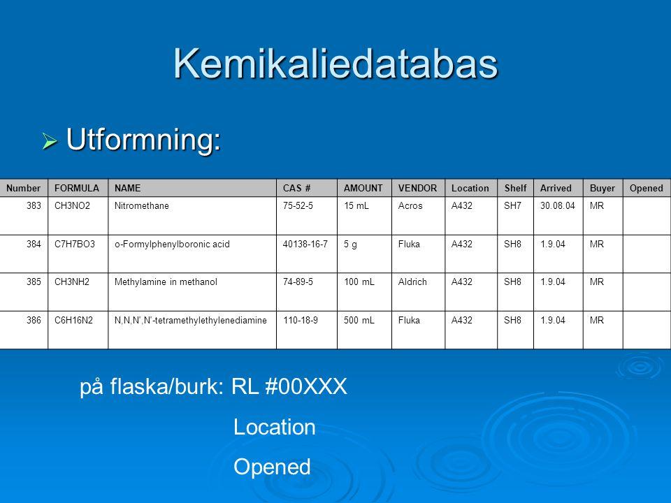 Kemikaliedatabas Utformning: på flaska/burk: RL #00XXX Location Opened