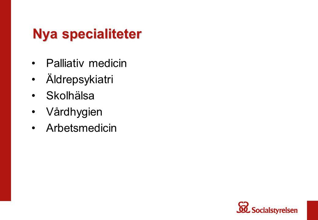 Nya specialiteter Palliativ medicin Äldrepsykiatri Skolhälsa