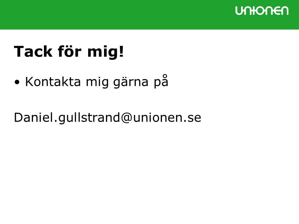 Tack för mig! Kontakta mig gärna på Daniel.gullstrand@unionen.se