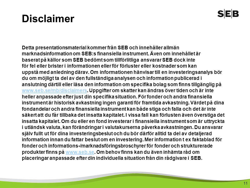 Disclaimer Detta presentationsmaterial kommer från SEB och innehåller allmän.