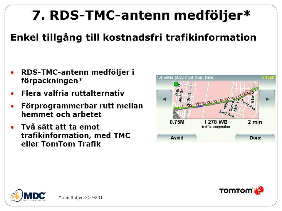 7. RDS-TMC-antenn medföljer*