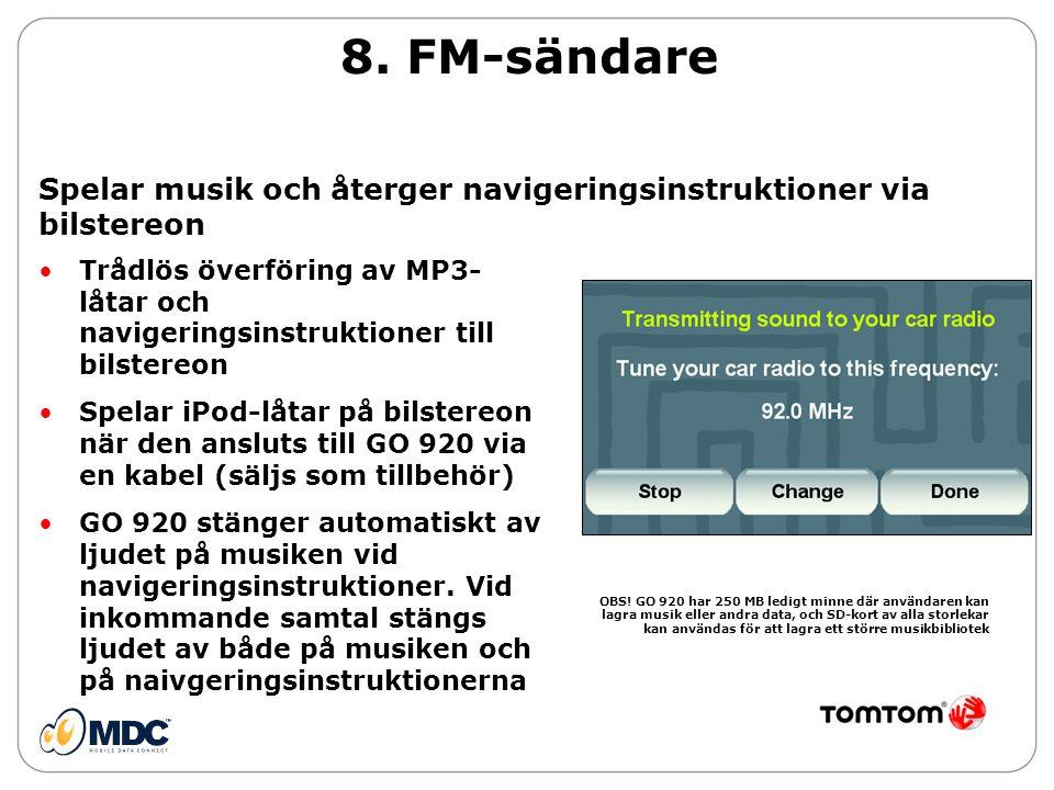 8. FM-sändare Spelar musik och återger navigeringsinstruktioner via bilstereon.
