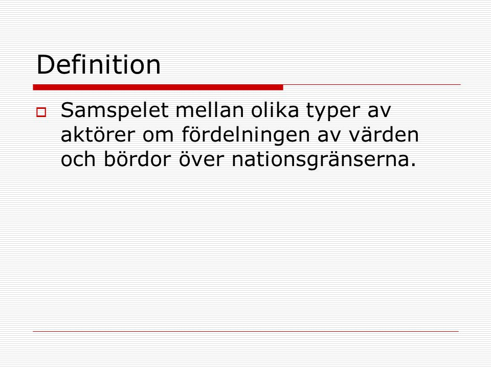 Definition Samspelet mellan olika typer av aktörer om fördelningen av värden och bördor över nationsgränserna.