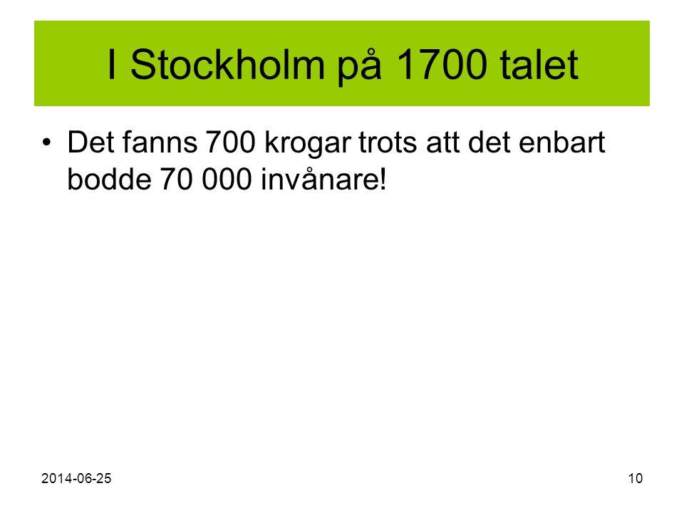 I Stockholm på 1700 talet Det fanns 700 krogar trots att det enbart bodde 70 000 invånare.