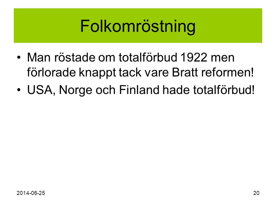 Folkomröstning Man röstade om totalförbud 1922 men förlorade knappt tack vare Bratt reformen! USA, Norge och Finland hade totalförbud!