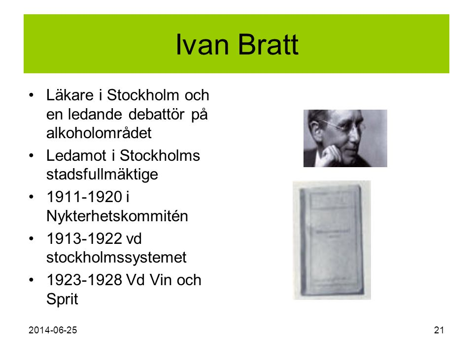 Ivan Bratt Läkare i Stockholm och en ledande debattör på alkoholområdet. Ledamot i Stockholms stadsfullmäktige.