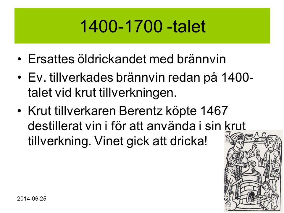 1400-1700 -talet Ersattes öldrickandet med brännvin
