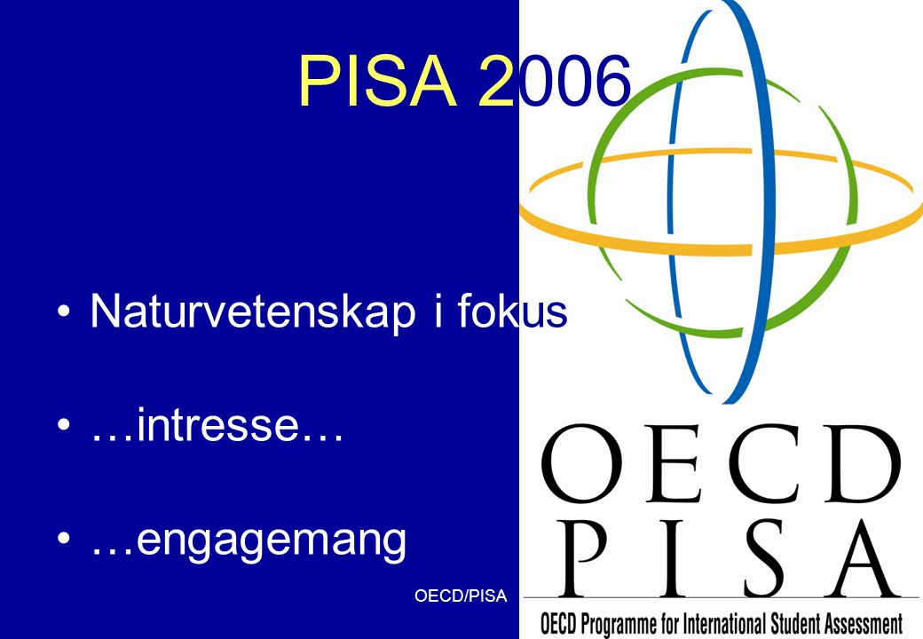 PISA 2006 Naturvetenskap i fokus …intresse… …engagemang OECD/PISA