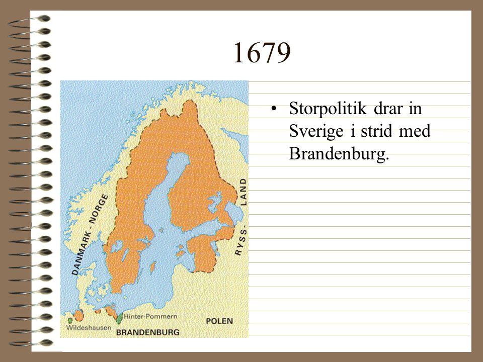 1679 Storpolitik drar in Sverige i strid med Brandenburg.