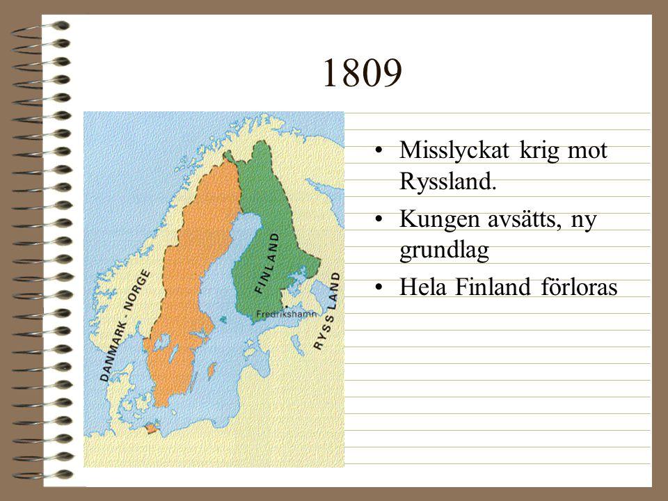 1809 Misslyckat krig mot Ryssland. Kungen avsätts, ny grundlag