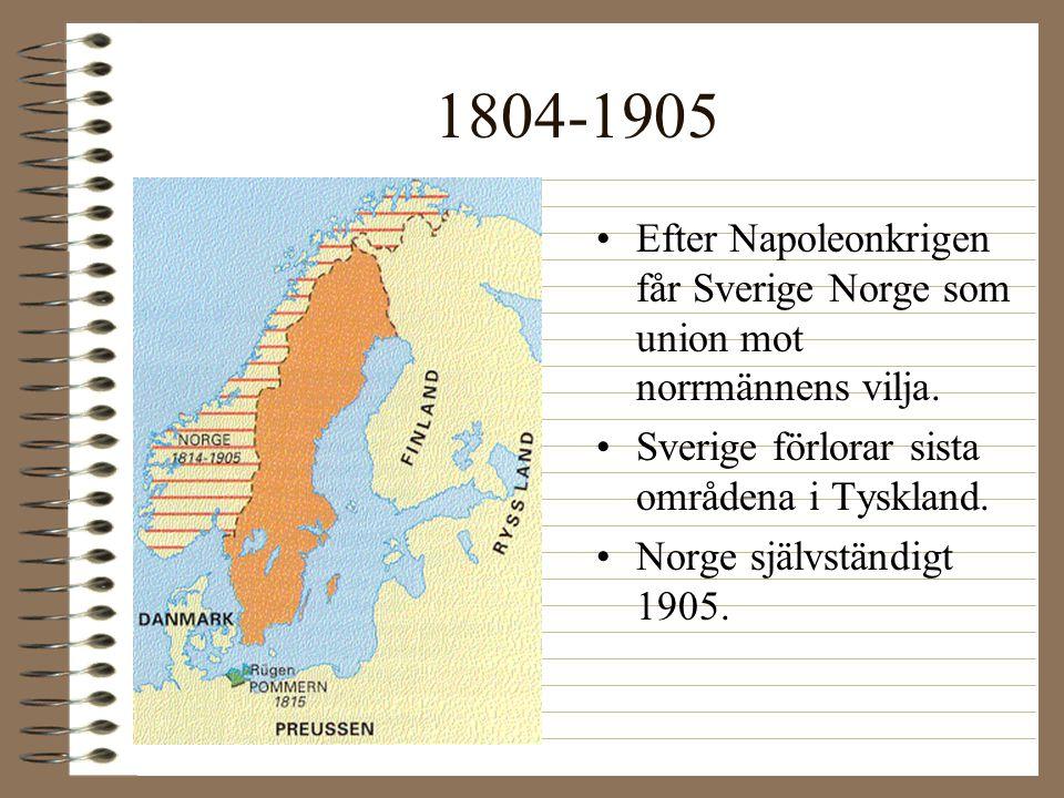 1804-1905 Efter Napoleonkrigen får Sverige Norge som union mot norrmännens vilja. Sverige förlorar sista områdena i Tyskland.