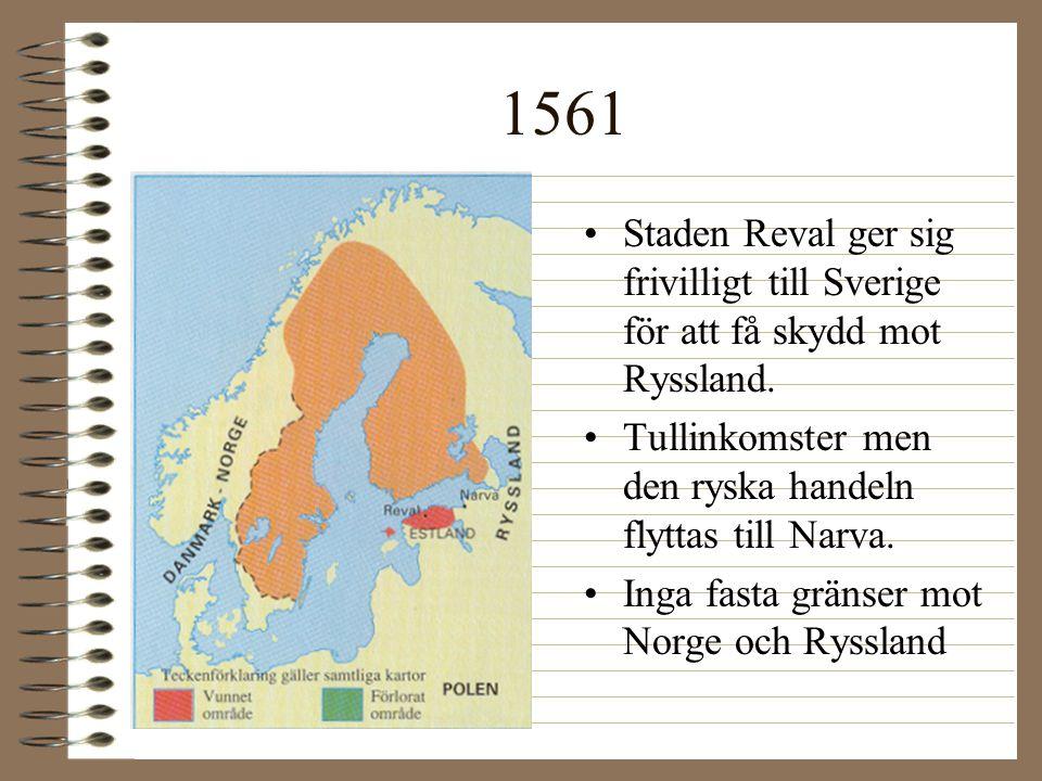 1561 Staden Reval ger sig frivilligt till Sverige för att få skydd mot Ryssland. Tullinkomster men den ryska handeln flyttas till Narva.