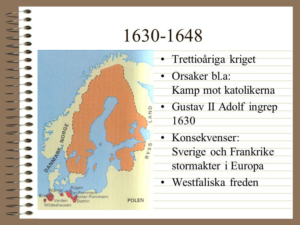 1630-1648 Trettioåriga kriget Orsaker bl.a: Kamp mot katolikerna