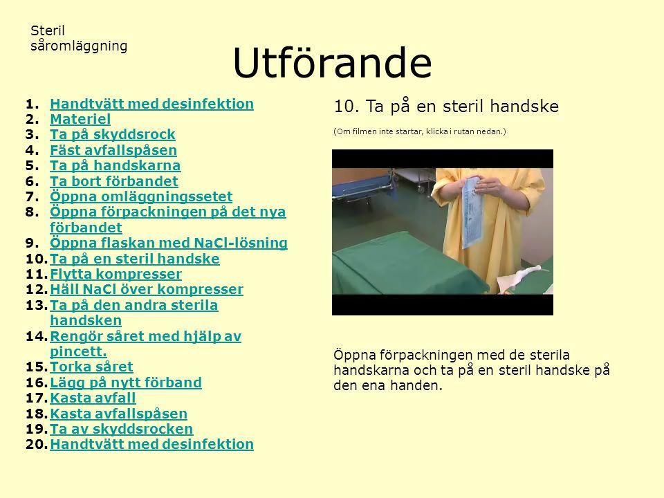 Utförande 10. Ta på en steril handske Steril såromläggning
