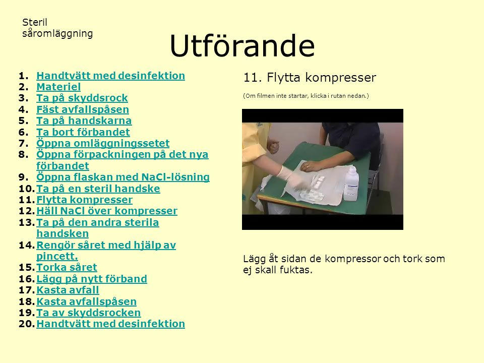Utförande 11. Flytta kompresser Steril såromläggning