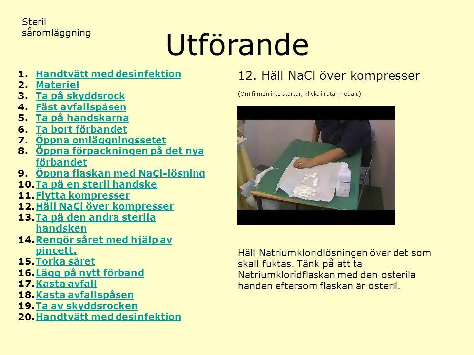 Utförande 12. Häll NaCl över kompresser Steril såromläggning