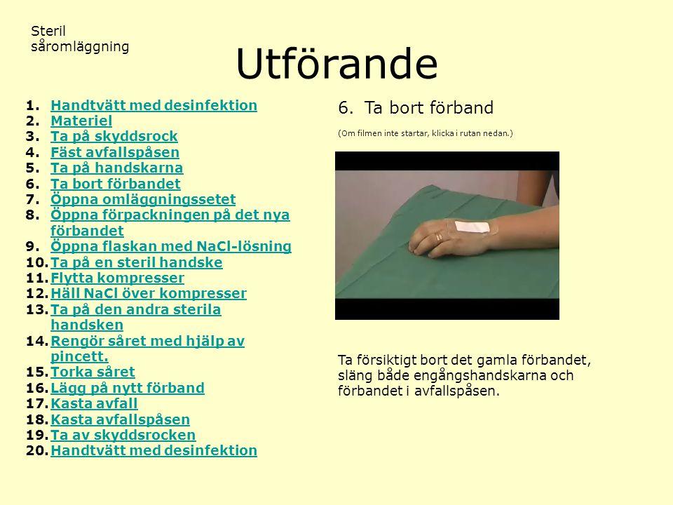 Utförande 6. Ta bort förband Steril såromläggning