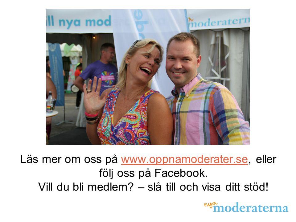 Läs mer om oss på www. oppnamoderater. se, eller följ oss på Facebook