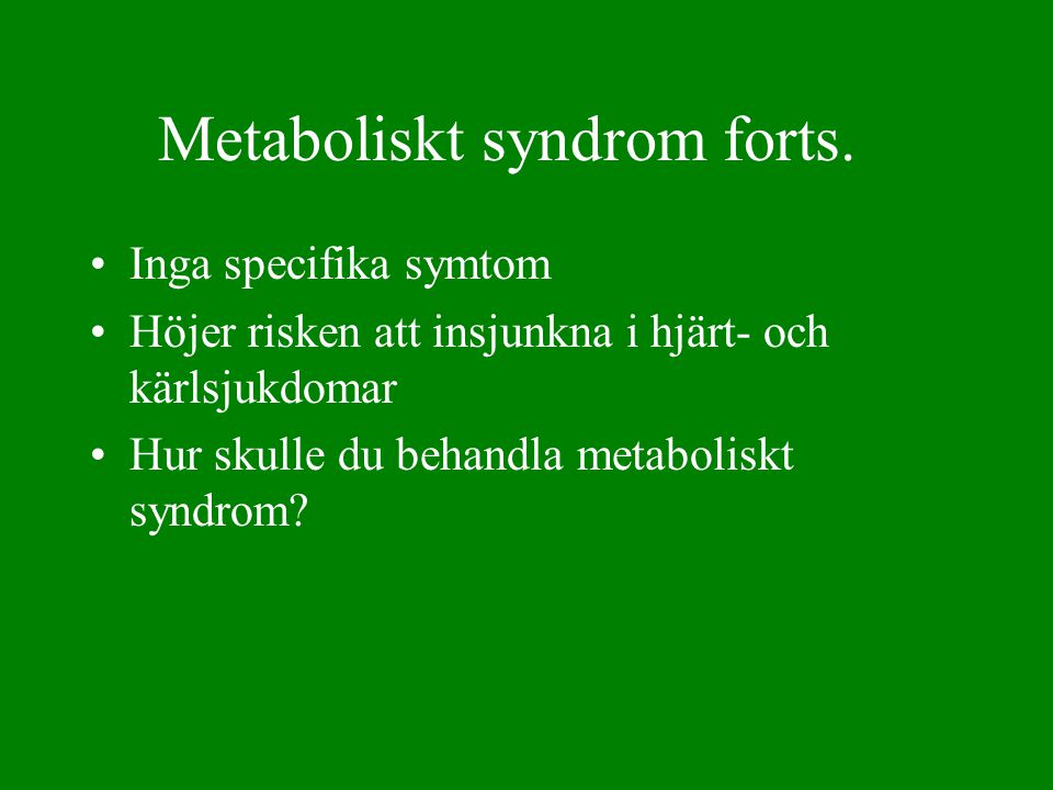Metaboliskt syndrom forts.