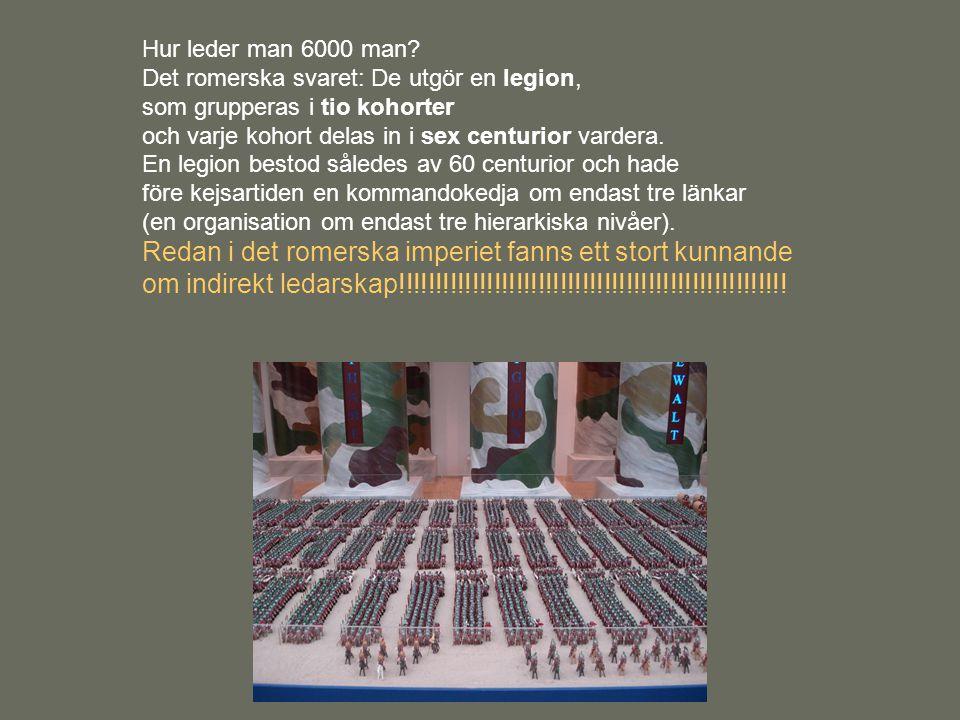 Hur leder man 6000 man Det romerska svaret: De utgör en legion, som grupperas i tio kohorter. och varje kohort delas in i sex centurior vardera.