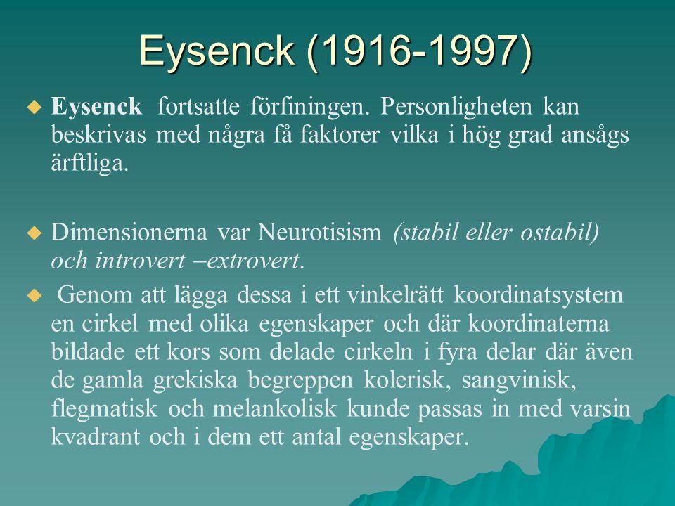 Eysenck (1916-1997) Eysenck fortsatte förfiningen. Personligheten kan beskrivas med några få faktorer vilka i hög grad ansågs ärftliga.