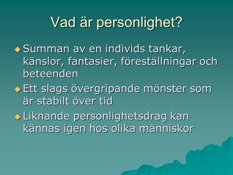 Vad är personlighet Summan av en individs tankar, känslor, fantasier, föreställningar och beteenden.