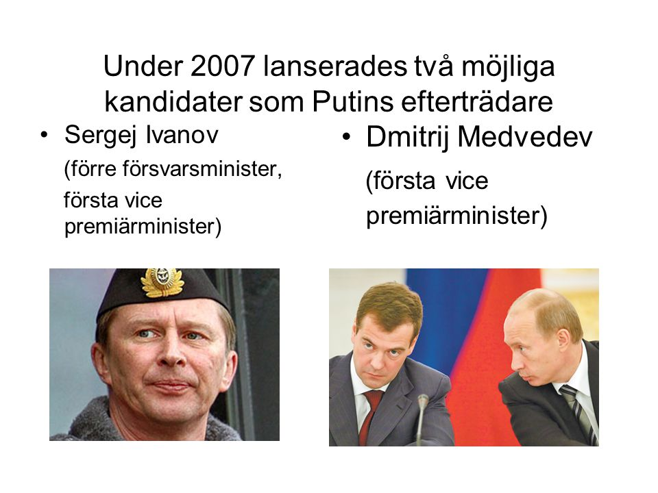 Under 2007 lanserades två möjliga kandidater som Putins efterträdare