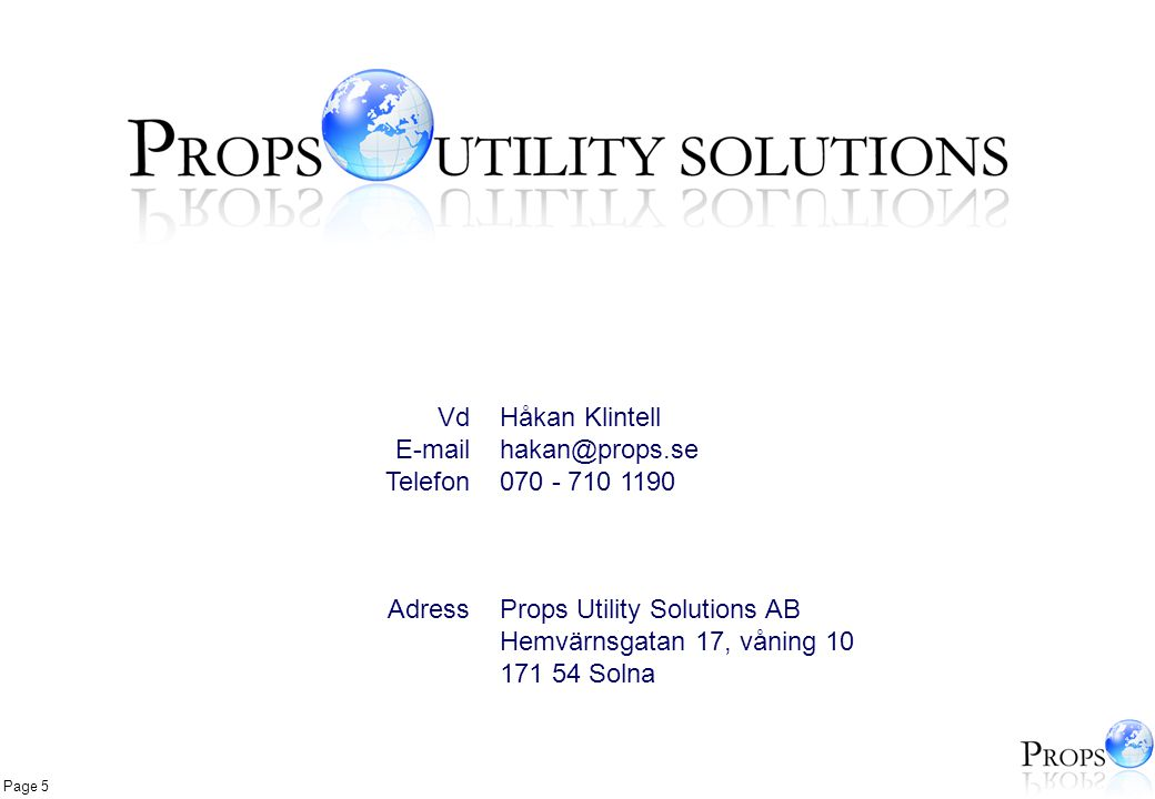 Vd E-mail. Telefon. Adress. Håkan Klintell. hakan@props.se. 070 - 710 1190. Props Utility Solutions AB.