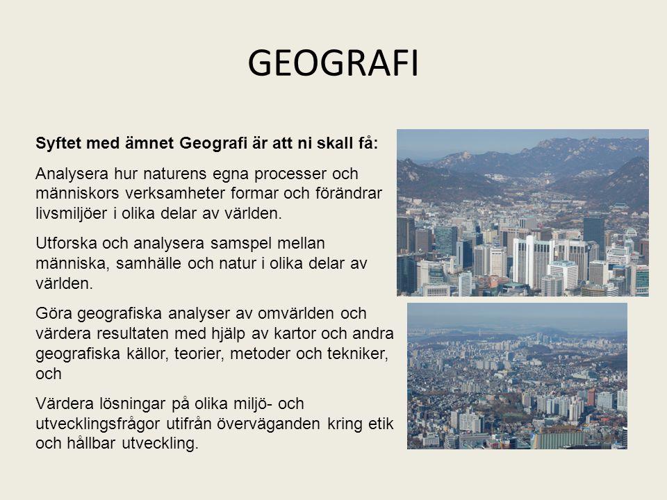 GEOGRAFI Syftet med ämnet Geografi är att ni skall få: