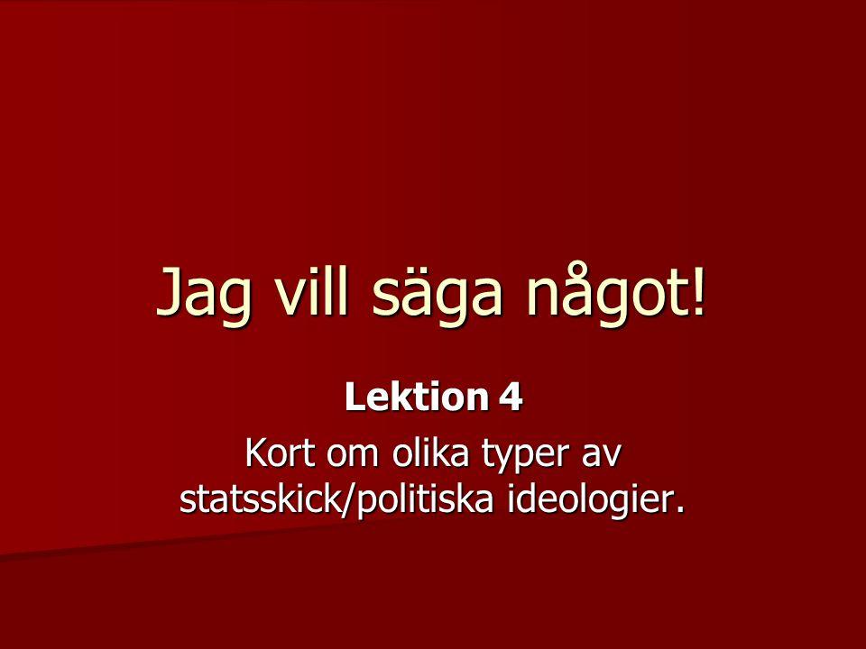 Lektion 4 Kort om olika typer av statsskick/politiska ideologier.