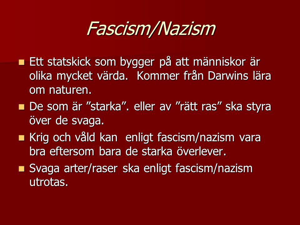 Fascism/Nazism Ett statskick som bygger på att människor är olika mycket värda. Kommer från Darwins lära om naturen.