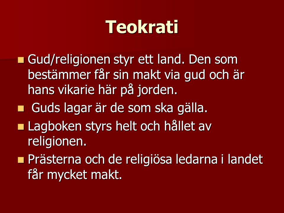 Teokrati Gud/religionen styr ett land. Den som bestämmer får sin makt via gud och är hans vikarie här på jorden.