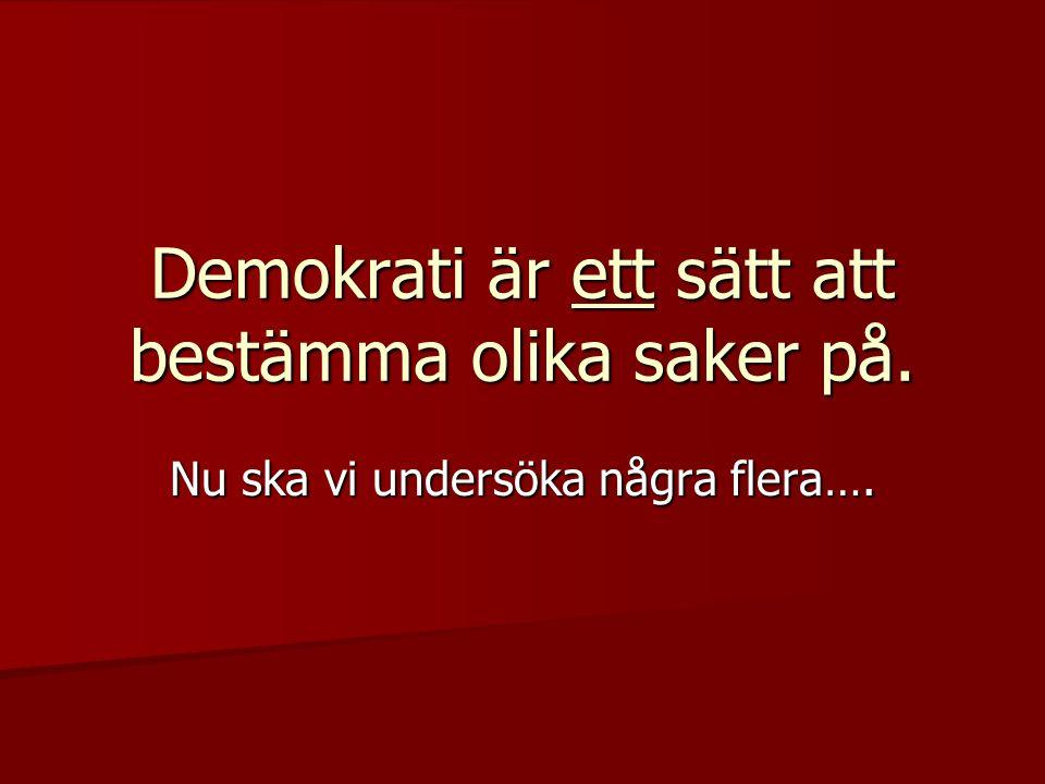 Demokrati är ett sätt att bestämma olika saker på.