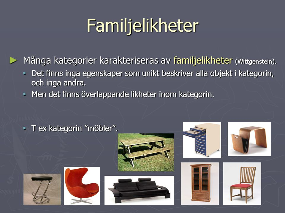 Familjelikheter Många kategorier karakteriseras av familjelikheter (Wittgenstein).