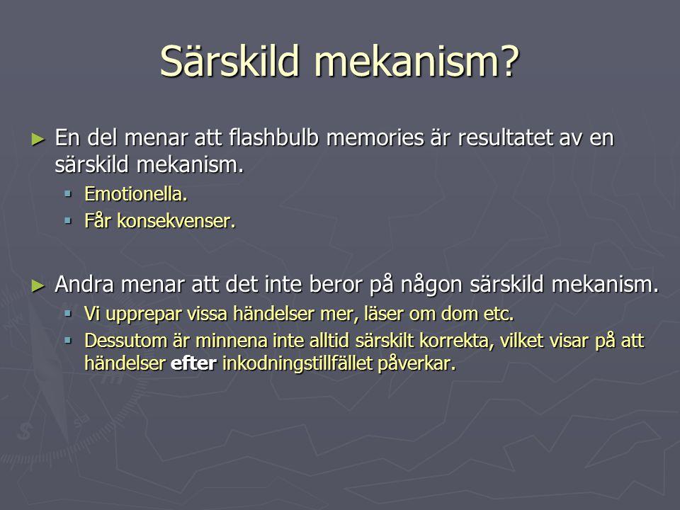 Särskild mekanism En del menar att flashbulb memories är resultatet av en särskild mekanism. Emotionella.